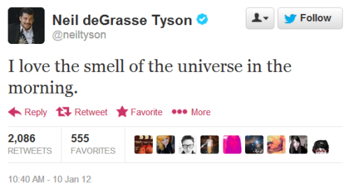 I love the smell of the universe in the morning (via @neiltyson)
