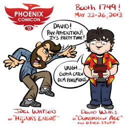 HijiNKS ENSUE and Dumbing Of Age at PHOENIX COMICON THIS WEEKEND!!! I will be at booth 1749 with David Willis, I'll have t-shirts and books and sketches and prints and it's going to be a PARTYPARTYPARTYPARTYPARTY!!!