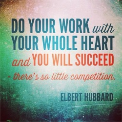 Do your work with your whole heart