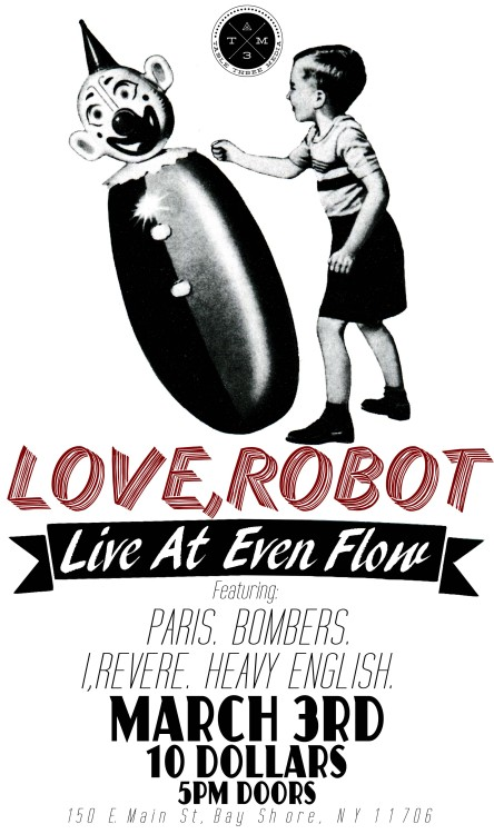 tablethreemedia:  Table Three Media is proud to bring you: Love Robot ParisBombersI,RevereHeavy English Be sure to come out early and eat some wings!   I just finished whipping up this poster for T3M. Be sure to come check out the show!
