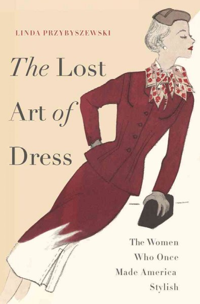 The lost art of dress : the women who once made America stylish...