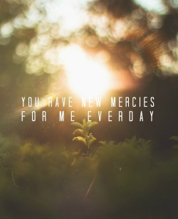 "spiritualinspiration:  ""…His compassions never fail. They are new every morning; Great is Your faithfulness"" (Lamentations 3:22-23, NAS). Is there something that you've done in your past that you're not particularly happy about? A choice that you regret? The good news today is that you can be free of guilt and condemnation. You don't have to live with that burden any longer. Today's verse tells us that God's mercies are new every morning. He's not ever going to run out of compassion. He's not ever going to run out of forgiveness. He's not ever going to say, ""Well, this is the last time I'm going to give you mercy."" No, you can have a new beginning every single day! Let that truth sink down deep into your heart right now. If there is anything from the past that you may still be carrying, take a moment and call on His faithfulness. Call on His mercy. Ask for His forgiveness. Let Him refresh and restore your soul right now. Praise Him and thank Him for the work He is doing in your life and enjoy a fresh new beginning today! Prayer for Today: Heavenly Father, today I choose to let go of every single weight from the past. I call on Your mercy; I call on Your grace. Thank You for hearing me and delivering me. I receive Your love and forgiveness today. In Jesus' Name. Amen."