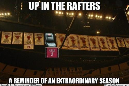 thenbamemes:  Chicago Rafters!