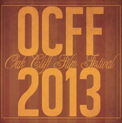 Final Submissions for the 2013 Oak Cliff Film Festival are due April 26th