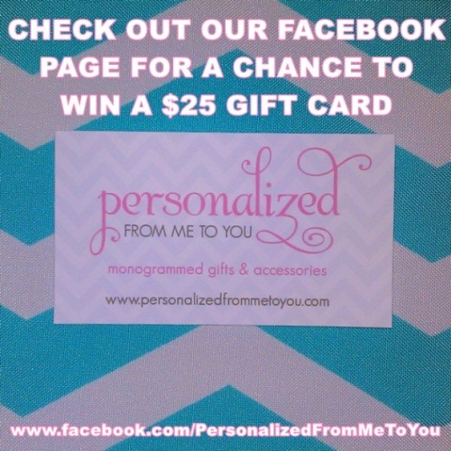 Check out our facebook page for a chance to win a $25 gift card. Winner will be announced 4/29/13 at 5PM CST www.facebook.com/PersonalizedFromMeToYou