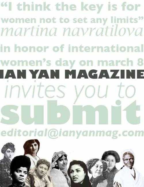 It's that time of year again. Ianyan is accepting submissions in honor of International Women's Day. If you're a writer, photographer, illustrator and have something to say, please email submissions at editorial@ianyanmag.com. Any gender, any background. Get in touch.