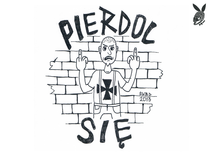 PIERDOL SIĘ = FUCK YOU
