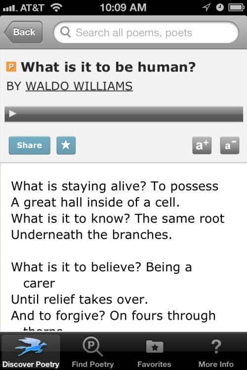 "poetrysince1912:  ""What is it to be human?"" from the POETRY app from the Poetry Foundation. Please vote for us to win a Webby Award! Read the rest of the poem here.  When I first saw this, I thought it was a poem by our Fiction Editor, Wilda Waldo! You can find her on Tumblr at willywaldo.tumblr.com."