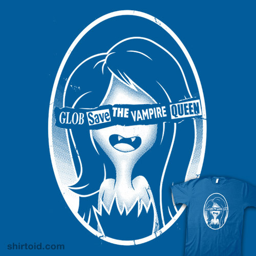 Only a few days left!  shirtoid:  Glob Save the Vampire Queen by Blair J. Campbell is $15 for a limited time at Gimmick Tees