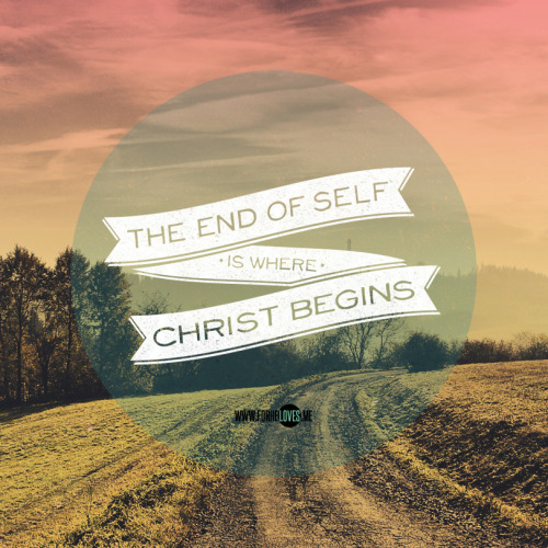 """The end of self is where Christ begins."" (Pastor Benjamin, The Zone Ministry, New Creation Church)  Wallpaper sizes: Mobile: iPhone (640x1136) 