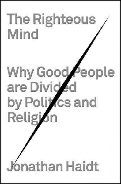 The righteous mind : why good people are divided by...