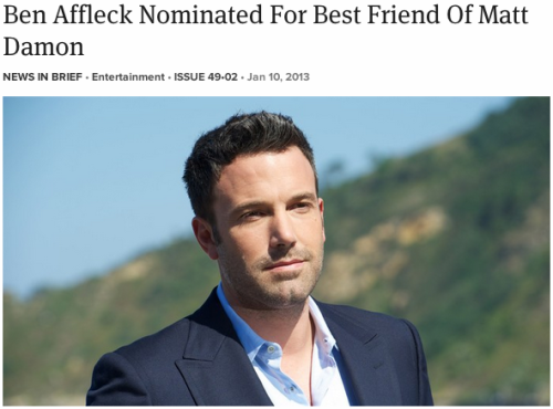 theonion:   Ben Affleck Nominated For Best Friend Of Matt Damon: Full Story