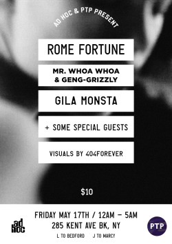 NYC: AD HOC & PTP Present: Rome Fortune, Mr. Whoa Whoa & Geng-Grizzly, Gila Monsta, plus some special guests, Friday May 17th | 285 Kent Ave BK, NY | $10 | 12AM-5AM | TIX: http://www.ticketfly.com/event/273231
