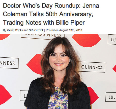 "bbcamerica:  Doctor Who's Day Roundup: Jenna Coleman Talks 50th Anniversary, Trading Notes with Billie Piper  Jenna Coleman (Clara) has been making the interview rounds, talking about the buzz around the set while filming the upcoming 50th anniversary special, which brings back David Tennant and Billie Piper. She told Zap2It: ""Because it's 3D, the way of shooting is totally different. The cameras are a lot bigger. It takes a lot more time with set ups, and actually filming the show. Also, just having so many people on set. It's such an ensemble cast, with the three Doctors, with Billie Piper, myself, lots of different characters."""
