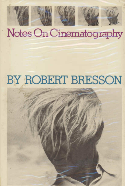 "Robert Bressons' Notes on Cinematography [pdf] (NOTE: For educational purposes only. Unfortunately, the book is out of print) criterioncorner:     this is 75 pages long, and every single one of them is worth reading right now.     f-f-t-t:     A small, powerful book of significant thoughts on filmmaking. PDF format below. Read More     ""Notes"" on Notes on the Cinematographer"