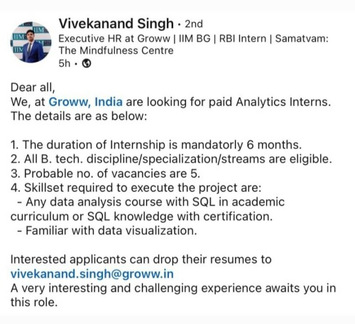 Interested applicants can drop their resumes to vivekanand.singh@groww.in  A very interesting and challenging experience awaits you in this role.   The details are as below:  1. The duration of Internship is mandatorly 6 months.  2. All B. tech. discipline/specialization/streams are eligible.  3. Probable no. of vacancies are 5.  4. Skillset required to execute the project are: - Any data analysis course with SQL in academic curriculum or SQL knowledge with certification. - Familiar with data visualization.   #graduatejobs #graduatejob #engineeringjobs #engineerjobs #engineeringjob #engineerstudent #jobstreet #jobvacancies #jobopportunities #awesomejob #joboffer #jobposting #freshersjobs #freshersjob #indiajobs #marketingjobs #onlinejobs #jobshop #jobseeking #jobstopper #hiringalert #hiringjobs #hiringmanagers #hiringtalents #hiringplatform #recruitments #recruitmentjobs #recruitmentservices #employmentopportunity   (at Internship) https://www.instagram.com/p/CPLBP5Djw0E/?utm_medium=tumblr #graduatejobs#graduatejob#engineeringjobs#engineerjobs#engineeringjob#engineerstudent#jobstreet#jobvacancies#jobopportunities#awesomejob#joboffer#jobposting#freshersjobs#freshersjob#indiajobs#marketingjobs#onlinejobs#jobshop#jobseeking#jobstopper#hiringalert#hiringjobs#hiringmanagers#hiringtalents#hiringplatform#recruitments#recruitmentjobs#recruitmentservices#employmentopportunity