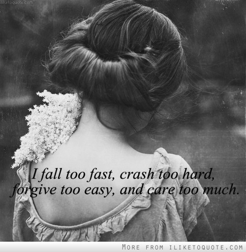 dolliecrave:  I fall too fast, crash too hard, forgive too easy, and care too much  cant help it