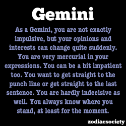 zodiacsociety:  Gemini Facts  Omg me.