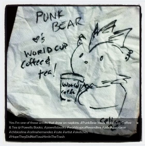 PUNK BEAR Loves World Cup Coffee & Tea @ Powells Books on Burnside. Drew him on a napkin and I REALLY hope he was not tossed in the bin.