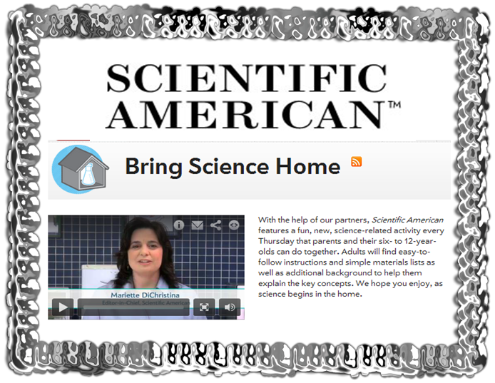 "Scientific American features ""Bring Science Home"" a fun science-related activity for kids every Thursday. #scichat #edtech  Designed for parents to do with their children, but many of the activities are perfect for classroom use. You may also want to share this link with parents. Some videos are also included. Screenshot below of just a few activities included.    ***Also check out their Citizen Science links. Great ways to get kids working with real scientists. Included in  You may also like.. Explore Learn Record 24/7 Science Awesome!"
