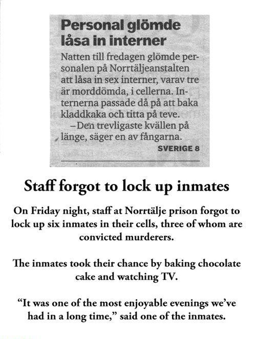 Oh, Sweden.   Ahh what prisoners do for a taste of freedom….