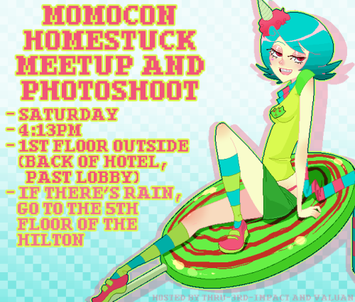 You're invited to ATLstuck's Saturday Homestuck meetup and photo shoot, hosted by myself and my partner-in-crime, valuan! Momocon is drawing nearer and nearer, and now you've got something to really look forward to!  This year's shoot is taking place on Saturday, March 9th 2013, at 4:13pm! It will be outdoors! We are picking outside again since AWA 2012's outdoors location worked so well for us. To get to the outdoors location, go to the back of the Hilton's first floor, past the lobby. You'll see large glass doors; go through them to find us! It won't be too difficult to find fellow Homestucks. If it rains on Saturday, we will be located on the 5th floor of the Hilton, same time. Only if it rains will we be there; do NOT come to the 5th floor expecting us to show up if the weather's fine!  As always, we will start with Beta kids (all Johns, then all Roses, etc.), and then have one big group shot of the Beta kids. We will then call Alphas, and have a group shot with them after their separates. We will then have an all-kids group shot. We will then call trolls with their ancestors/dancestors (ex. all Vriskas, Araneas, and Mindfangs would be called together), and then we will have a big group shot of all trolls. We will then call The Midnight Crew and The Felt, and then any misc. characters that were not called (guardians, cherubs, Bec Noir, Hussie, Problem Sleuth characters, etc.) We are also having a special personal god tier group that will be called up after the misc. characters. We will NOT be doing shipping pictures! Sorry, but it takes too long to do every ship that people want, and it will already take a while to do the above shots. If you want to do shipping pictures, feel free to after the initial shoot! As with last AWA's shoot, we are allowed to use a megaphone, so you will be able to hear us pretty well as we call up characters. If we are inside due to rain, we won't be able to use it though, so if that happens, please try to keep to inside voices as we call characters. We would also like to ask that you please do NOT jump into shots where you do not belong, or come up in between characters to try and squeeze in shipping photos. We had this happen multiple times during the AWA shoot, and it was very annoying and just plain rude. So if we call Dirk cosplayers, and you're a Lil Cal cosplayer, for example, do NOT come up. We will call you separately. Everyone will get called no matter what, so please be patient. There will also be general meetups on Friday and Sunday, at the same time and location! Feel free to meet with your fellow Homestucks and make friends before and after our big shoot. We would appreciate you spreading the word around before and during the convention, so every Homestuck can come. We can't wait to see you!! ((original roxy pic))
