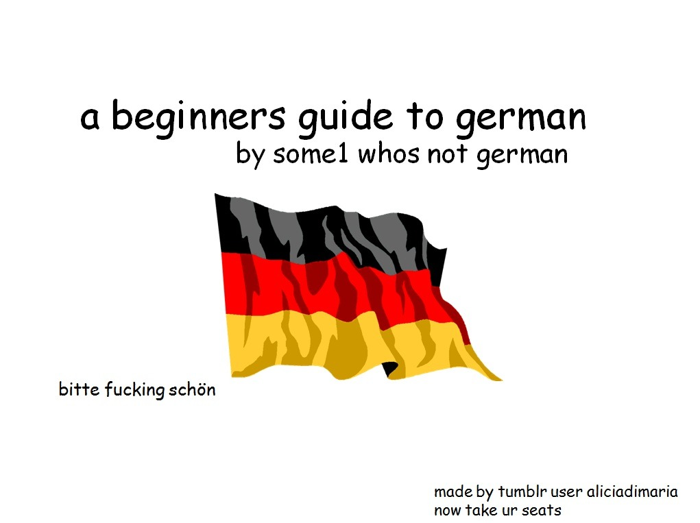 you can DANKE aliciadimaria later. now lets learn some german stuffs.