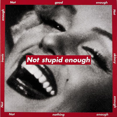 Not Stupid Enough, Barbara Kruger