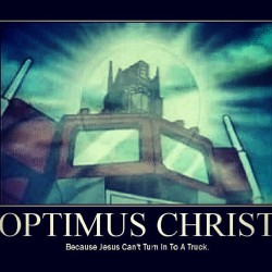 "Optimus Christ… ""Porque Jesús no puede convertirse en camión"" #lol #funny #transformers #quotes"