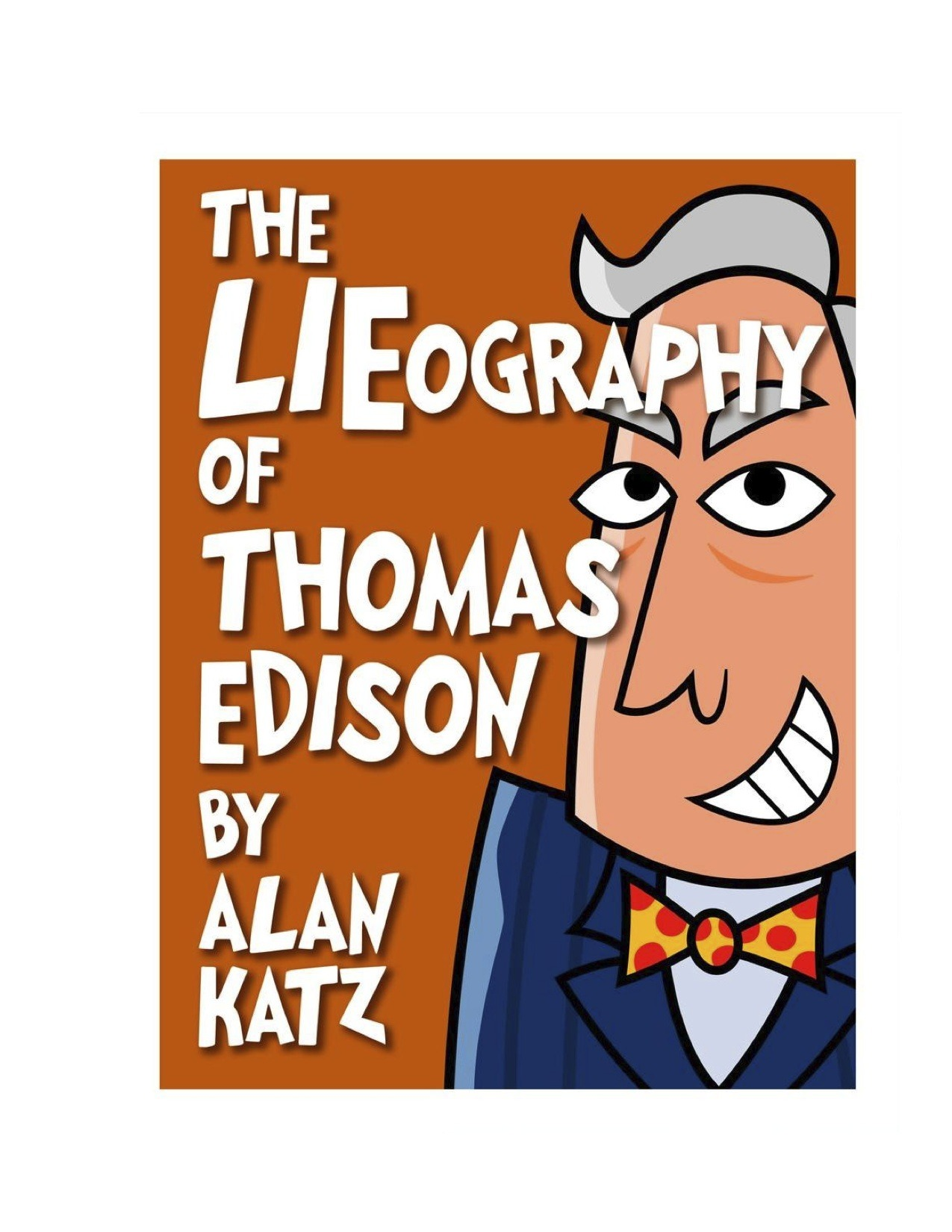 Joey Ahlbum designed this awesome cover for Alan Katz's new book, The Lieography of Thomas Edison.  You can e-buy the e-book at all e-major e-retailers on May 14th.  Fun fact:  Edison's bowties always matched his undies.
