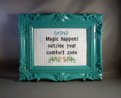 katiekutthroat:  Magic happens outside your comfort zone