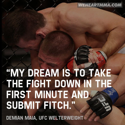 "weheartmma:  ""My dream is to take the fight down in the first minute and submit Fitch."" — Demian Maia, UFC Welterweight"