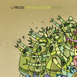 Lyriciss - The Balance EP: Money Dope beats and sick rhymes as always! Download all three of The Balance EP's!