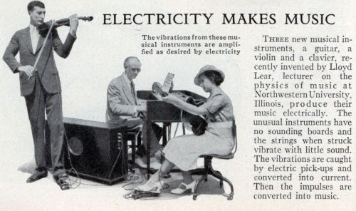 ELECTRICITY MAKES MUSIC ( Nov. 1934 ) Three new musical instruments, a guitar, a violin and a clavier, recently invented by Lloyd Lear, lecturer on the physics of music at Northwestern University, Illinois, produce their music electrically. The unusual instruments have no sounding boards and the strings when struck vibrate with little sound. The vibrations are caught by electric pick-ups and converted into current. Then the impulses are converted into music.