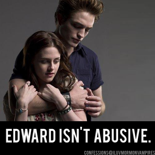 "Anonymous Confession #686: ""I've never understood people who say Edward is abusive. To me, an abusive person is someone who is physically or verbally abusive and Edward was never that way."""