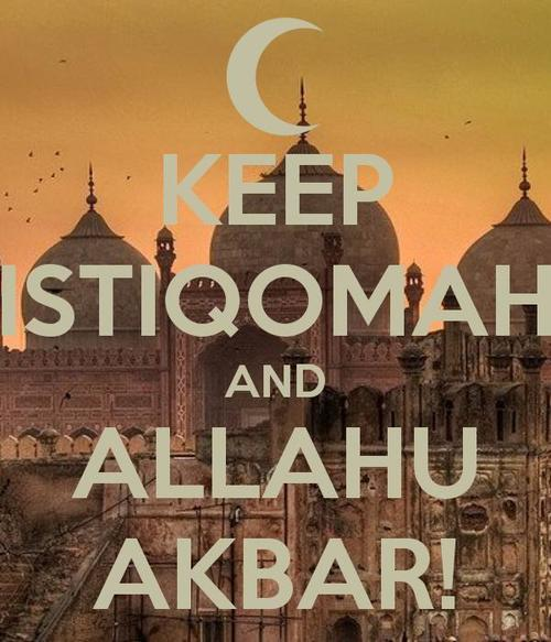 Keep Istiqomah and ALLAHU AKBAR! | via Facebook on We Heart It. http://weheartit.com/entry/60021538/via/ainurakbar