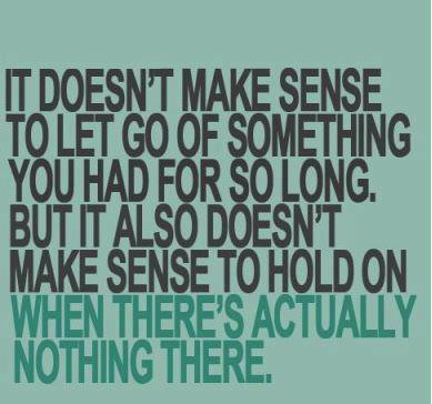 It doesn't make sense to let go of something you had for so longFOLLOW SAYING IMAGES FOR MORE GREAT PICTURES QUOTES