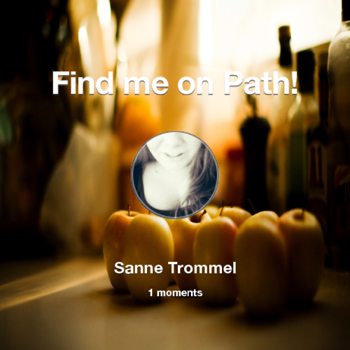 Find me on Path now! Go to: path.com!