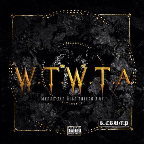 K. Crump - WTWTA (Where the Wild Things Are) [Album]