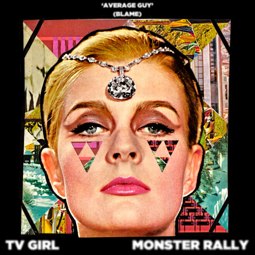 "TV Girl and Monster Rally have teamed up to bring you ""Average Guy (Blame)"". TV Girl has added vocals and a new arrangement to Monster Rally's track ""Blame"" off of the Beyond the Sea LP.  The track is being released in anticipation of TV Girl and Monster Rally's very special performances in Los Angeles (4/27 at the Bootleg) and San Diego (5/25 at Soda Bar)."