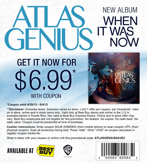 "Best Buy has been gracious enough to offer our new fans a coupon to get our latest album ""When It Was Now"" for $6.99 this week only. Print this out or use the promo code ATLASGENIUSSAVE2 at http://bit.ly/13A1JfX."