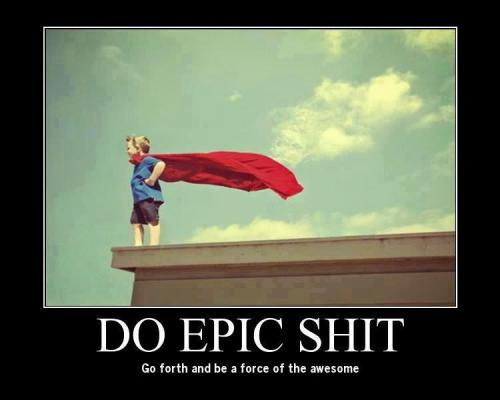 Good Morning!!! Be Epic Today!!!