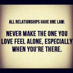 quotes-4u:  Never make the one you love feel alone, especially when you're therehttp://quotes-4u.tumblr.com/