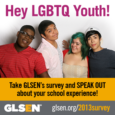 glsen:   LGBTQ YOUTH - Let the world know what's really going on in U.S. schools by taking the 2013 National School Climate Survey! www.glsen.org/2013survey