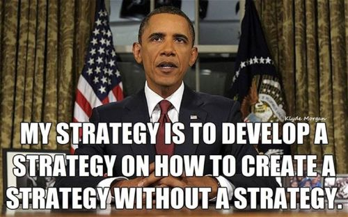 Obama's strategy on developing a strategy