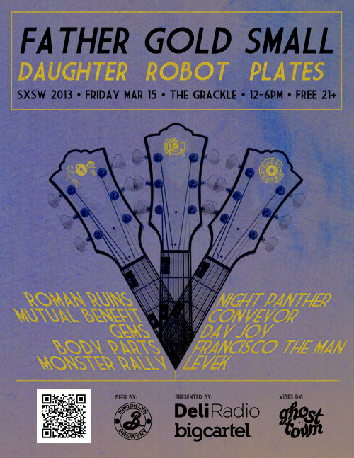 "Gold Robot Records, Father/Daughter Records, and Small Plates Records Present their 1st annual SXSW Showcase! Come hang at our FREE SXSW party on Friday, March 15th from noon-6pm on the outdoor stage at The Grackle (1700 E 6th St). 21+ and open to the public - badges/wristbands not required. Grab a Grackle-famous Bloody Mary or Brooklyn Lager special and a taco from the East Side Kings truck and soak up the rays & sweet tunes with us! FIRST HEADS IN THE DOOR GET A FREE, LIMITED EDITION FLEXI 7"" WITH UNRELEASED SONGS BY MONSTER RALLY, GRACIE & THE EVERYWHERES!! Doors @ 11:30am12:15 - GEMS12:45 - Mutual Benefit1:15 - Body Parts2:00 - Night Panther2:30 - Monster Rally3:10 - Day Joy3:45 - Roman Ruins4:20 - Conveyor4:55 - Francisco The Man5:30 - Levek RSVP PageFacebook Invitation"