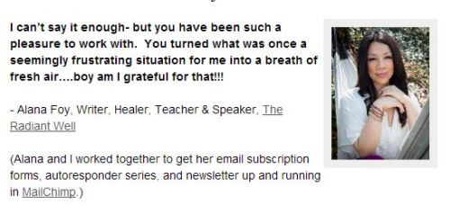 A new, happy, MailChimp email marketing customer testimonial! Alana was a true pleasure to work with as well. I also love and admire what she does — the positivity and healing that she brings to people. Her message really resonates and I'm so glad she found me! We'll be staying in touch :-)