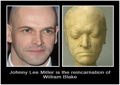 Browsing online yesterday I found a photo of William Blake's life mask - and was immediately reminded of Johnny Lee Miller - is it possible that he is the reincarnation of William Blake?