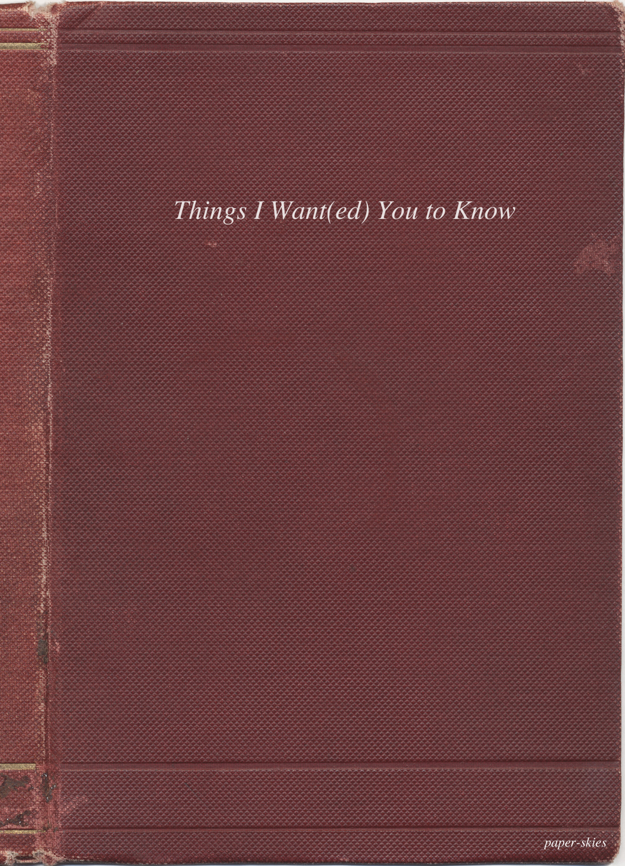 paper-skies:   Things I Want(ed) You to Know