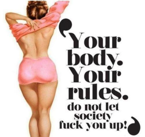 paigeysgoodies:  Your body. Your rules. Your body rules!